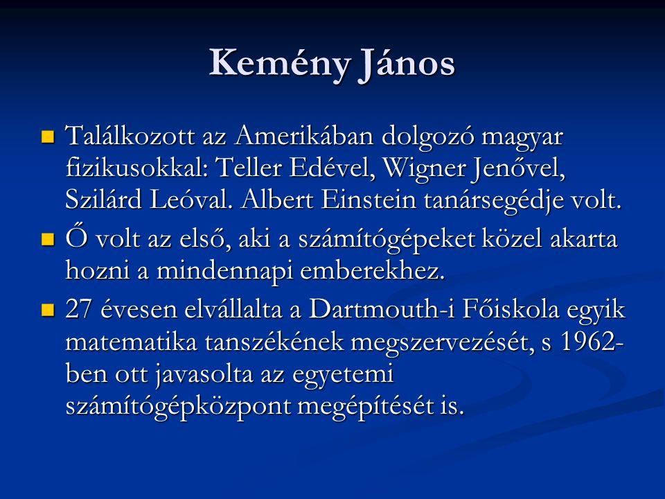 Kemény János  Találkozott az Amerikában dolgozó magyar fizikusokkal: Teller Edével, Wigner Jenővel, Szilárd Leóval. Albert Einstein tanársegédje volt