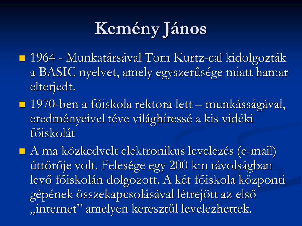 Kemény János  1964 - Munkatársával Tom Kurtz-cal kidolgozták a BASIC nyelvet, amely egyszerűsége miatt hamar elterjedt.  1970-ben a főiskola rektora