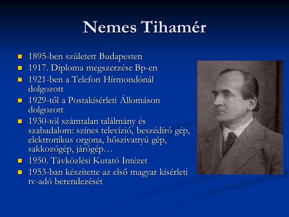 Nemes Tihamér  1895-ben született Budapesten  1917. Diploma megszerzése Bp-en  1921-ben a Telefon Hírmondónál dolgozott  1929-től a Postakísérleti