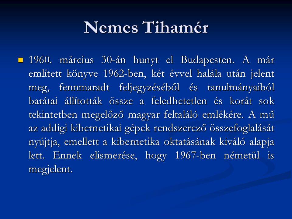 Nemes Tihamér  1960. március 30-án hunyt el Budapesten. A már említett könyve 1962-ben, két évvel halála után jelent meg, fennmaradt feljegyzéséből é