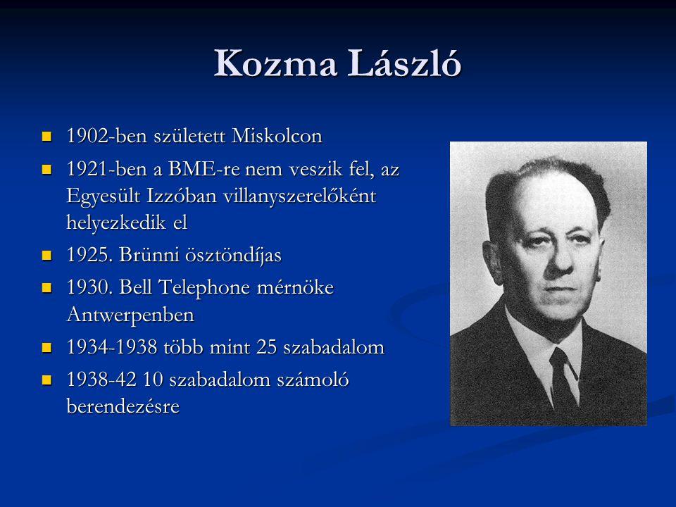 Kozma László  1902-ben született Miskolcon  1921-ben a BME-re nem veszik fel, az Egyesült Izzóban villanyszerelőként helyezkedik el  1925. Brünni ö