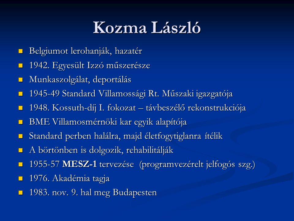 Kozma László Műszaki Egyetem Számítógépe  1955. Elkezdődik a fejlesztés  1958. Első üzemelés