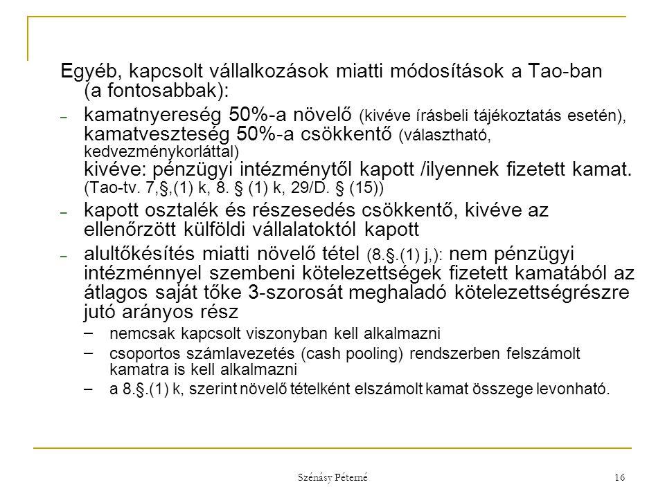 Szénásy Péterné 16 Egyéb, kapcsolt vállalkozások miatti módosítások a Tao-ban (a fontosabbak): – kamatnyereség 50%-a növelő (kivéve írásbeli tájékozta