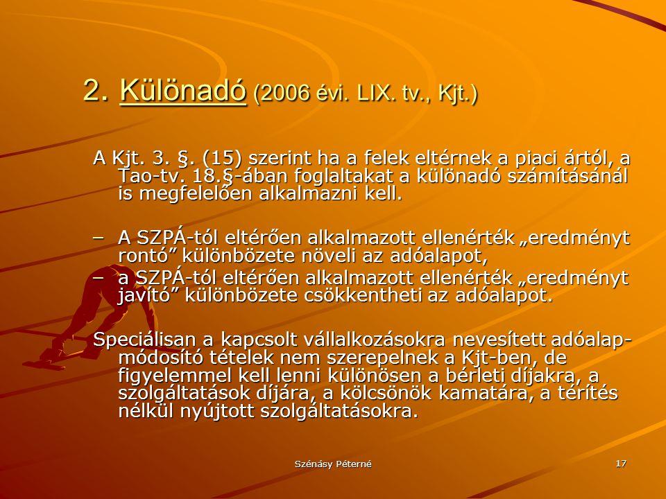 Szénásy Péterné 17 2. Különadó (2006 évi. LIX. tv., Kjt.) A Kjt. 3. §. (15) szerint ha a felek eltérnek a piaci ártól, a Tao-tv. 18.§-ában foglaltakat
