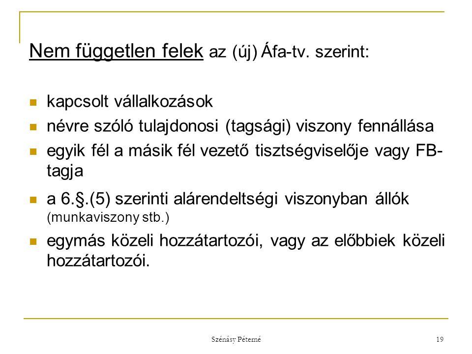 Szénásy Péterné 19 Nem független felek az (új) Áfa-tv. szerint:  kapcsolt vállalkozások  névre szóló tulajdonosi (tagsági) viszony fennállása  egyi