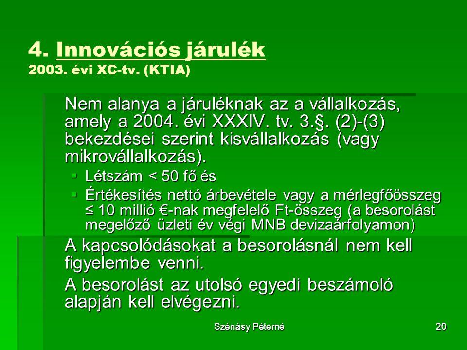Szénásy Péterné20 4. Innovációs járulék 2003. évi XC-tv. (KTIA) Nem alanya a járuléknak az a vállalkozás, amely a 2004. évi XXXIV. tv. 3.§. (2)-(3) be