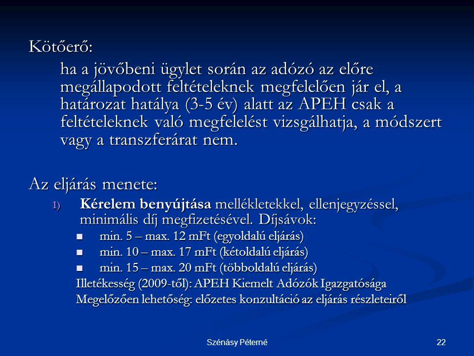 22Szénásy Péterné Kötőerő: ha a jövőbeni ügylet során az adózó az előre megállapodott feltételeknek megfelelően jár el, a határozat hatálya (3-5 év) a
