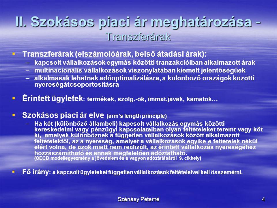 Szénásy Péterné4 II. Szokásos piaci ár meghatározása - Transzferárak   Transzferárak (elszámolóárak, belső átadási árak): – –kapcsolt vállalkozások
