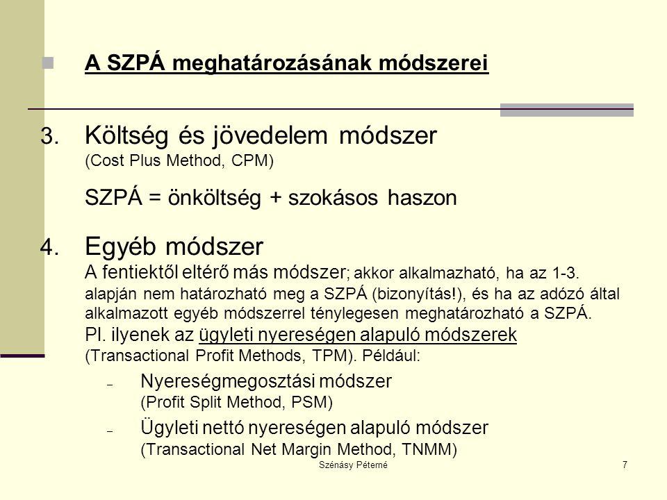 Szénásy Péterné7  A SZPÁ meghatározásának módszerei 3. Költség és jövedelem módszer (Cost Plus Method, CPM) SZPÁ = önköltség + szokásos haszon 4. Egy