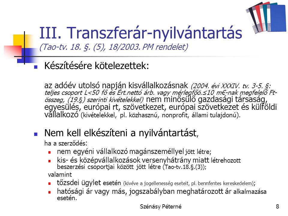 Szénásy Péterné8 III. Transzferár-nyilvántartás (Tao-tv. 18. §. (5), 18/2003. PM rendelet)  Készítésére kötelezettek: az adóév utolsó napján kisválla