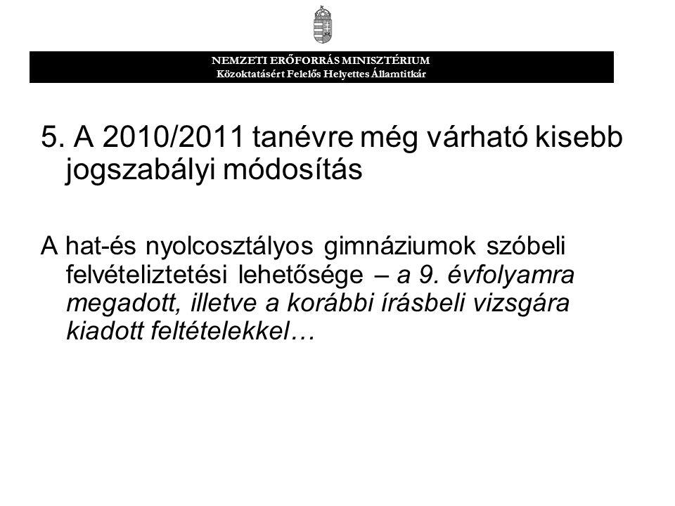 5. A 2010/2011 tanévre még várható kisebb jogszabályi módosítás A hat-és nyolcosztályos gimnáziumok szóbeli felvételiztetési lehetősége – a 9. évfolya