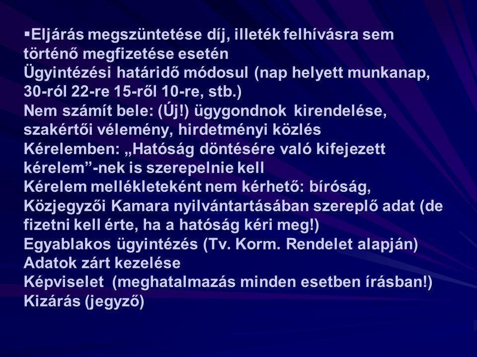Szakhatóság eljárás módosul: díját az eljáró hatóság szedi be, nem kell megkérni, ha el kell utasítani a kérelmet, módosíthatja az állásfoglalását (fellebbezésre is!) Lefoglalás intézménye (tényállás tisztázása, jelentős késedelem, vagy sikerességet gátol) Nem magyar nyelvű okirat csak hiteles fordítással fogadható el.