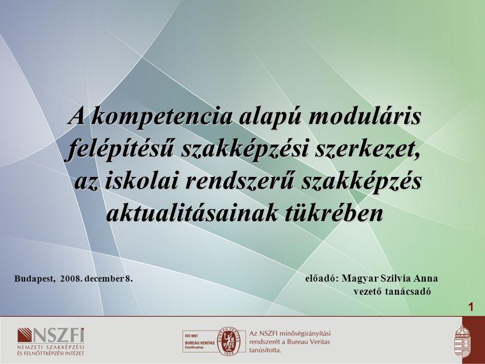 1 A kompetencia alapú moduláris felépítésű szakképzési szerkezet, az iskolai rendszerű szakképzés aktualitásainak tükrében az iskolai rendszerű szakképzés aktualitásainak tükrében Budapest, 2008.