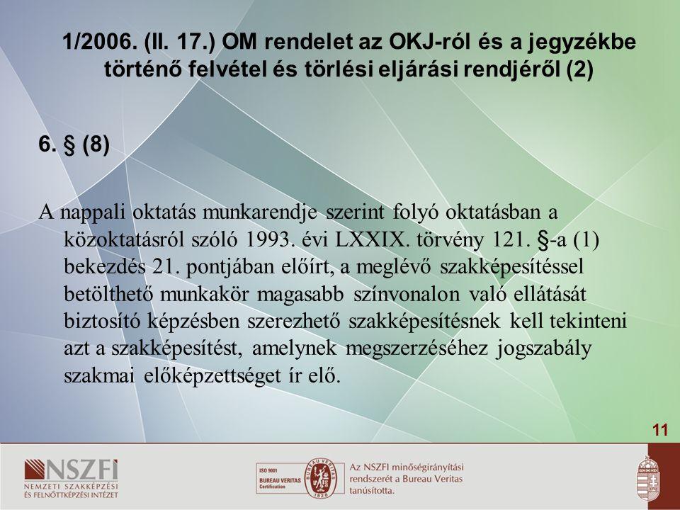 11 1/2006. (II. 17.) OM rendelet az OKJ-ról és a jegyzékbe történő felvétel és törlési eljárási rendjéről (2) 6. § (8) A nappali oktatás munkarendje s