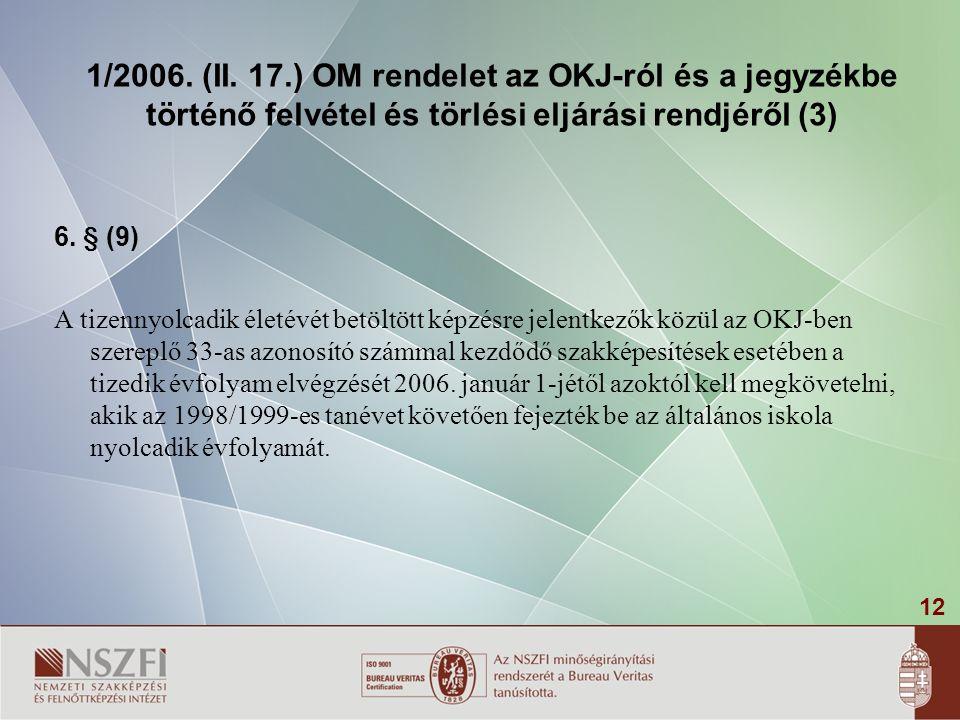 12 1/2006. (II. 17.) OM rendelet az OKJ-ról és a jegyzékbe történő felvétel és törlési eljárási rendjéről (3) 6. § (9) A tizennyolcadik életévét betöl