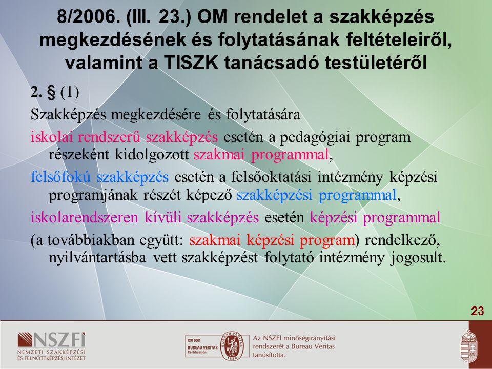 23 8/2006. (III. 23.) OM rendelet a szakképzés megkezdésének és folytatásának feltételeiről, valamint a TISZK tanácsadó testületéről 2. § (1) Szakképz