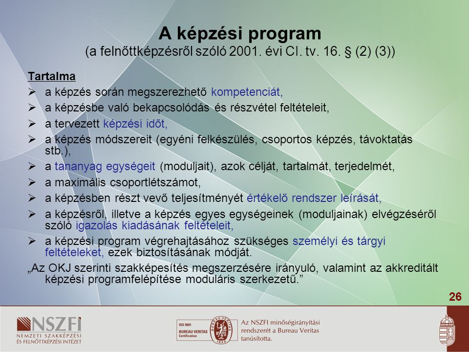 26 A képzési program (a felnőttképzésről szóló 2001. évi CI. tv. 16. § (2) (3)) Tartalma  a képzés során megszerezhető kompetenciát,  a képzésbe val