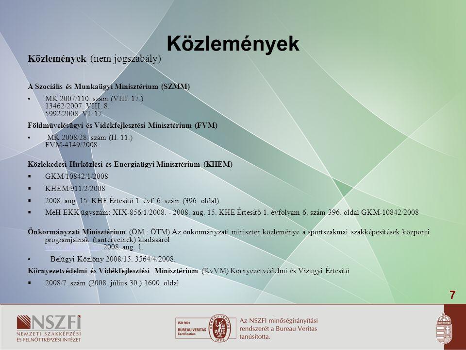 7 Közlemények Közlemények (nem jogszabály) A Szociális és Munkaügyi Minisztérium (SZMM) •MK 2007/110.