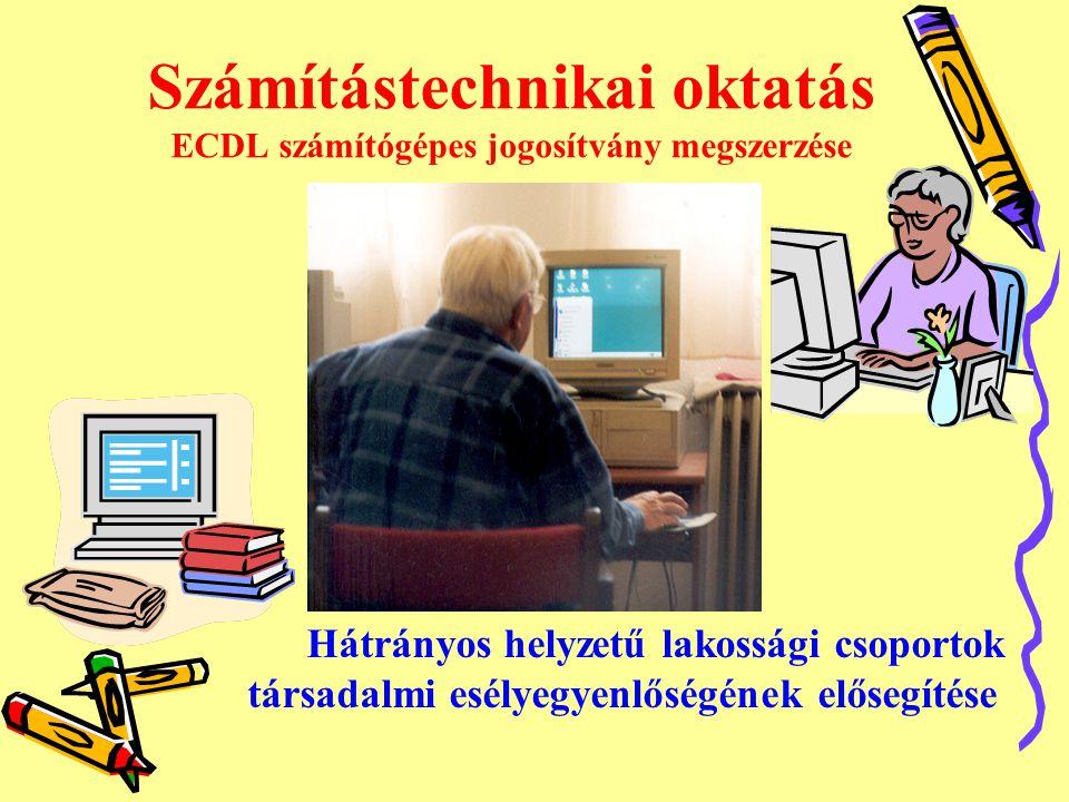 Számítástechnikai oktatás ECDL számítógépes jogosítvány megszerzése Hátrányos helyzetű lakossági csoportok társadalmi esélyegyenlőségének elősegítése