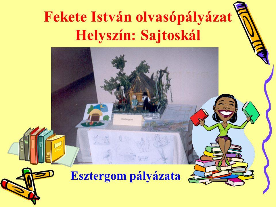 Fekete István olvasópályázat Helyszín: Sajtoskál Esztergom pályázata