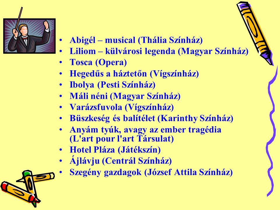 •Abigél – musical (Thália Színház) •Liliom – külvárosi legenda (Magyar Színház) •Tosca (Opera) •Hegedűs a háztetőn (Vígszínház) •Ibolya (Pesti Színház