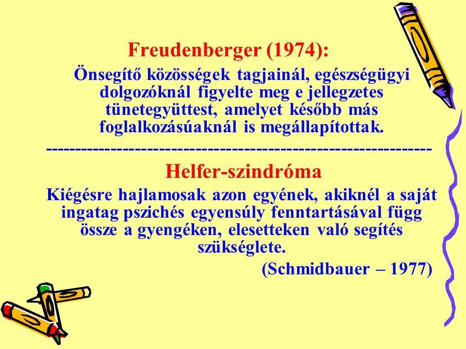 Freudenberger (1974): Önsegítő közösségek tagjainál, egészségügyi dolgozóknál figyelte meg e jellegzetes tünetegyüttest, amelyet később más foglalkozásúaknál is megállapítottak.