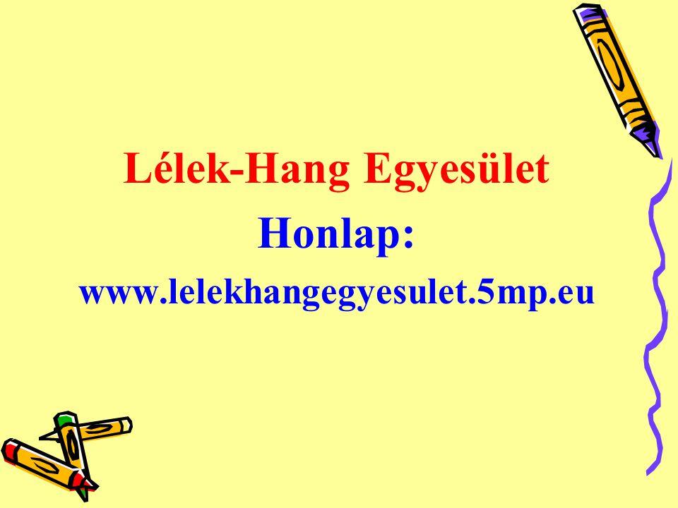 Lélek-Hang Egyesület Honlap: www.lelekhangegyesulet.5mp.eu