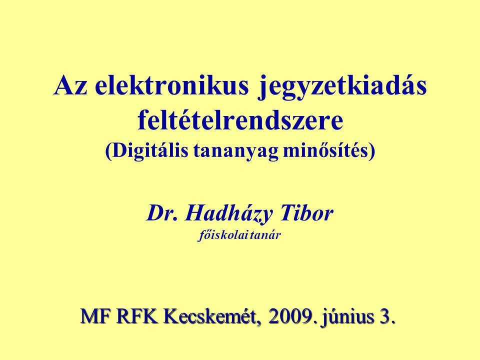 Az elektronikus jegyzetkiadás feltételrendszere (Digitális tananyag minősítés) Dr. Hadházy Tibor főiskolai tanár MF RFK Kecskemét, 2009. június 3.