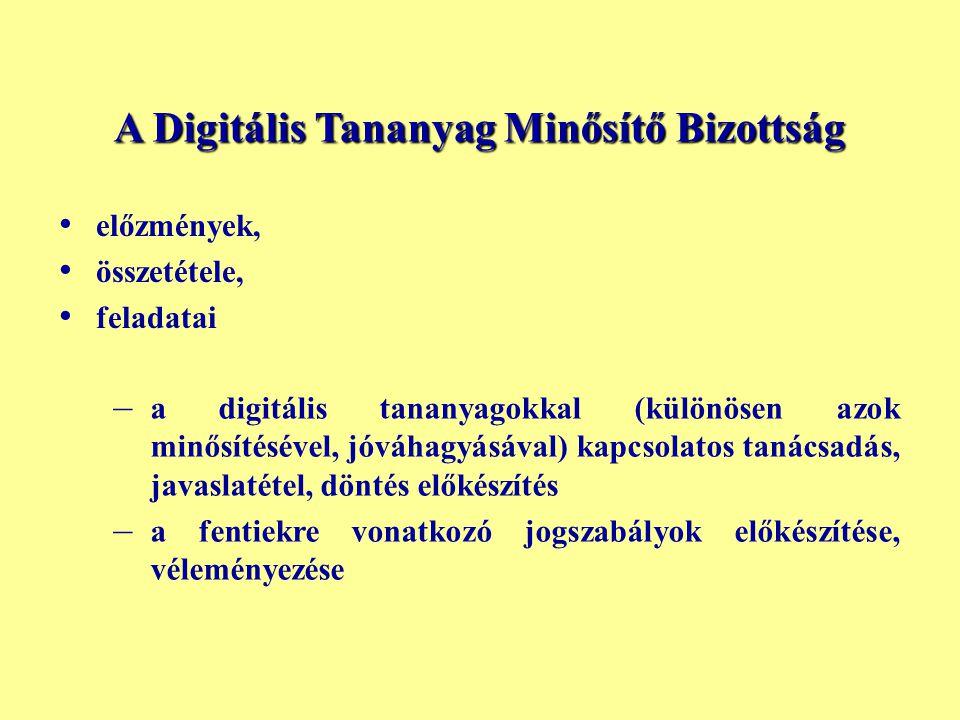 • • előzmények, • • összetétele, • • feladatai A Digitális Tananyag Minősítő Bizottság – a digitális tananyagokkal (különösen azok minősítésével, jóvá