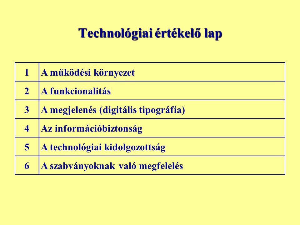 Technológiai értékelő lap 1 A működési környezet 2 A funkcionalitás 3 A megjelenés (digitális tipográfia) 4 Az információbiztonság 5 A technológiai ki