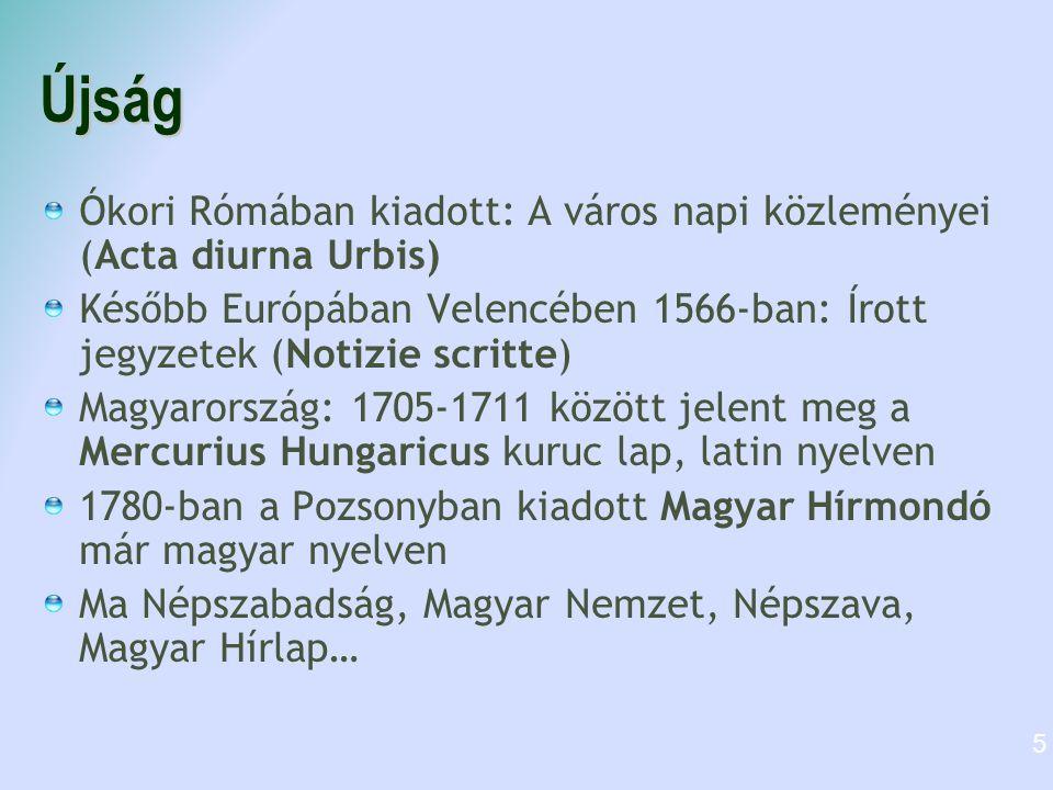 Újság Ókori Rómában kiadott: A város napi közleményei (Acta diurna Urbis) Később Európában Velencében 1566-ban: Írott jegyzetek (Notizie scritte) Magy