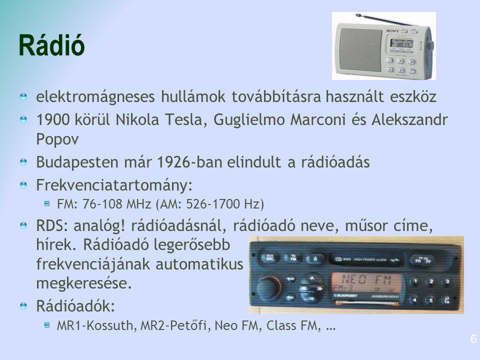 Rádió elektromágneses hullámok továbbításra használt eszköz 1900 körül Nikola Tesla, Guglielmo Marconi és Alekszandr Popov Budapesten már 1926-ban elindult a rádióadás Frekvenciatartomány: FM: 76-108 MHz (AM: 526-1700 Hz) RDS: analóg.
