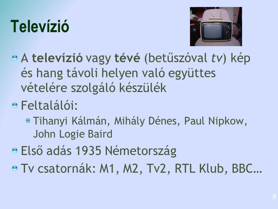 Televízió A televízió vagy tévé (betűszóval tv) kép és hang távoli helyen való együttes vételére szolgáló készülék Feltalálói: Tihanyi Kálmán, Mihály