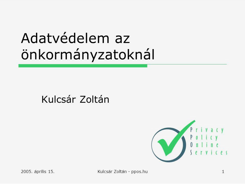 2005. április 15.Kulcsár Zoltán - ppos.hu1 Adatvédelem az önkormányzatoknál Kulcsár Zoltán