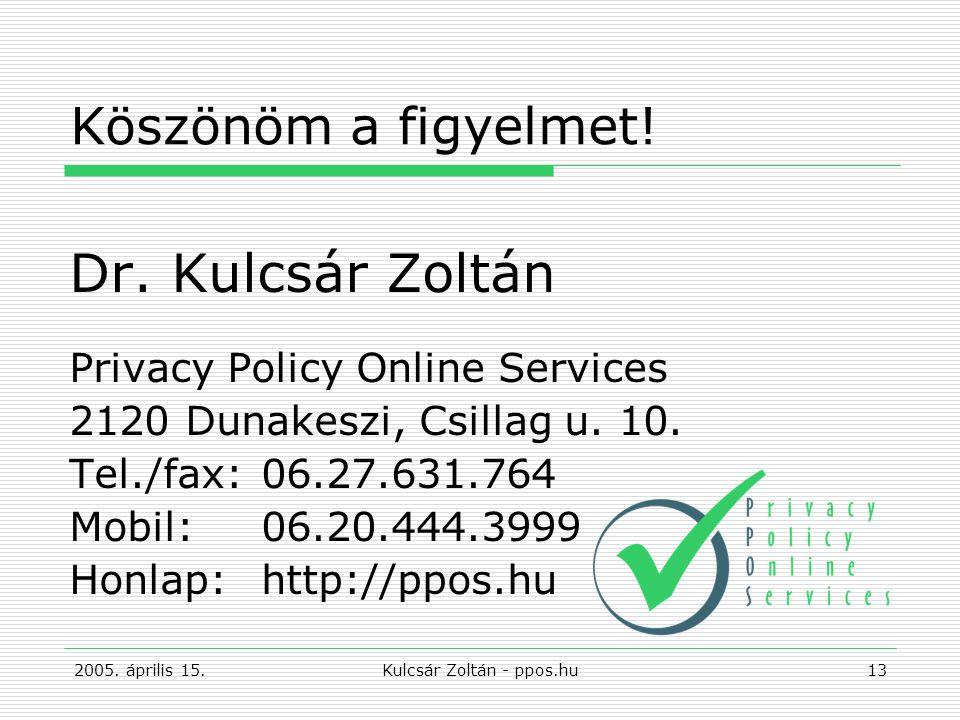 2005. április 15.Kulcsár Zoltán - ppos.hu13 Köszönöm a figyelmet.