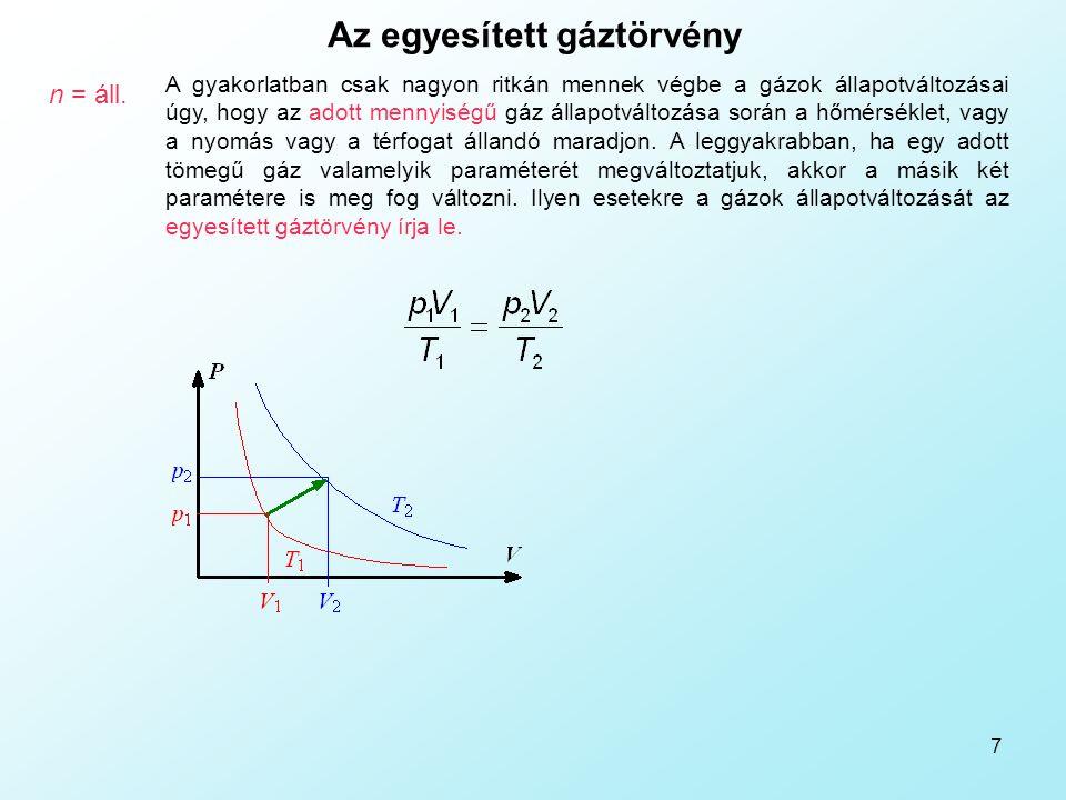 7 Az egyesített gáztörvény n = áll. A gyakorlatban csak nagyon ritkán mennek végbe a gázok állapotváltozásai úgy, hogy az adott mennyiségű gáz állapot