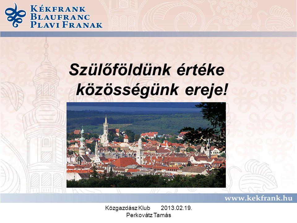Közgazdász Klub 2013.02.19. Perkovátz Tamás Szülőföldünk értéke közösségünk ereje!