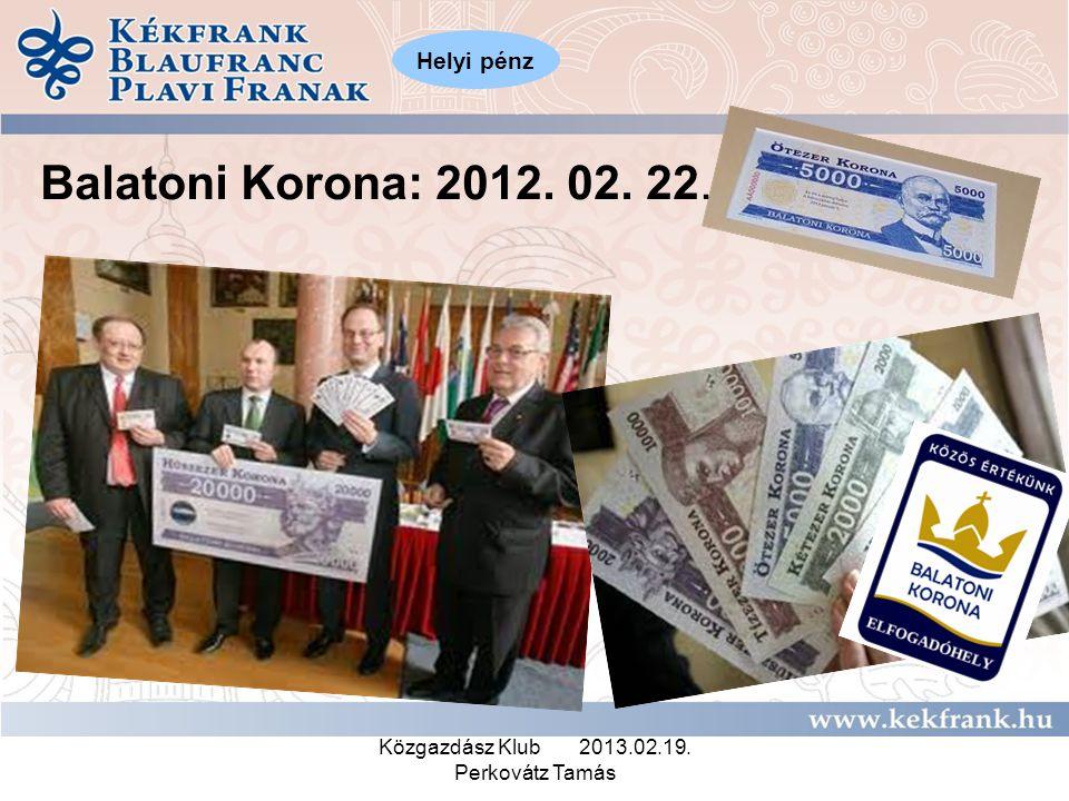 Közgazdász Klub 2013.02.19. Perkovátz Tamás Balatoni Korona: 2012. 02. 22. Helyi pénz
