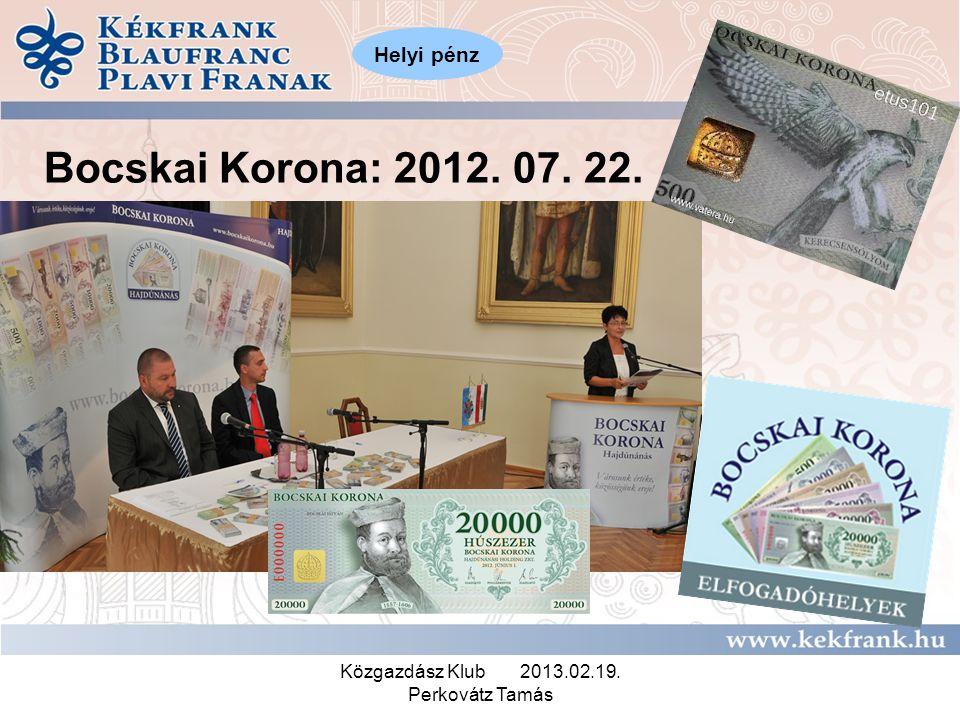 Közgazdász Klub 2013.02.19. Perkovátz Tamás Bocskai Korona: 2012. 07. 22. •Bocskai Korona Helyi pénz