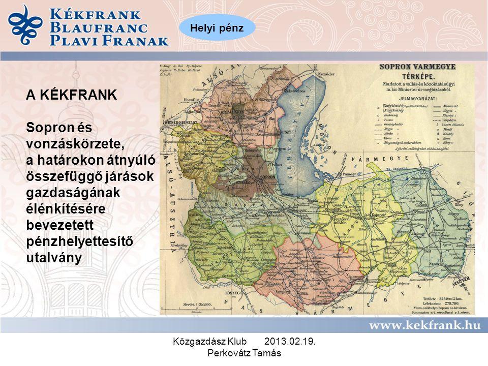 Közgazdász Klub 2013.02.19. Perkovátz Tamás A KÉKFRANK Sopron és vonzáskörzete, a határokon átnyúló összefüggő járások gazdaságának élénkítésére bevez