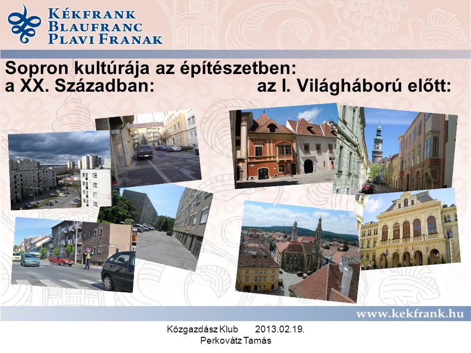 Közgazdász Klub 2013.02.19. Perkovátz Tamás Sopron kultúrája az építészetben: a XX. Században: az I. Világháború előtt: