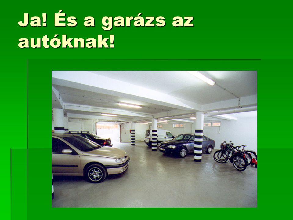 Ja! És a garázs az autóknak!