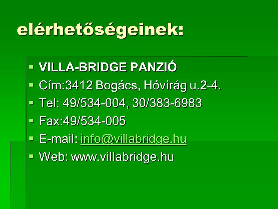 elérhetőségeinek:  VILLA-BRIDGE PANZIÓ  Cím:3412 Bogács, Hóvirág u.2-4.  Tel: 49/534-004, 30/383-6983  Fax:49/534-005  E-mail: info@villabridge.h
