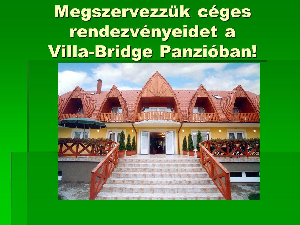 Megszervezzük céges rendezvényeidet a Villa-Bridge Panzióban!
