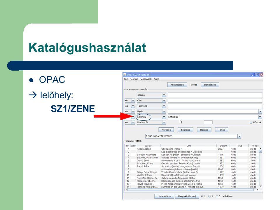 Katalógushasználat  OPAC  lelőhely: SZ1/ZENE