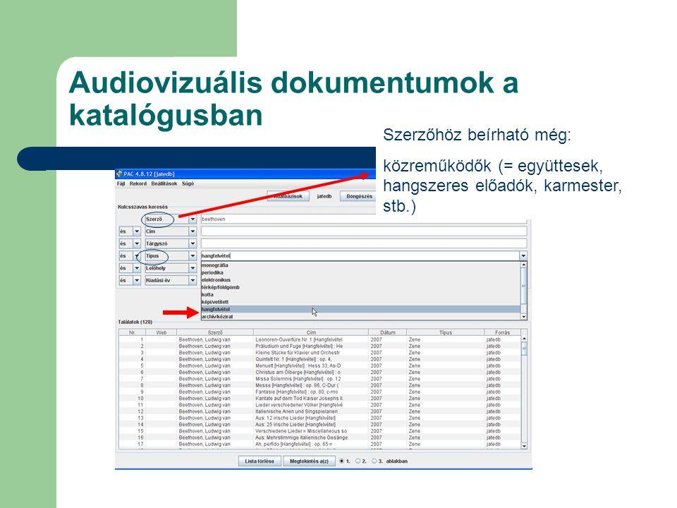 Audiovizuális dokumentumok a katalógusban Szerzőhöz beírható még: közreműködők (= együttesek, hangszeres előadók, karmester, stb.)