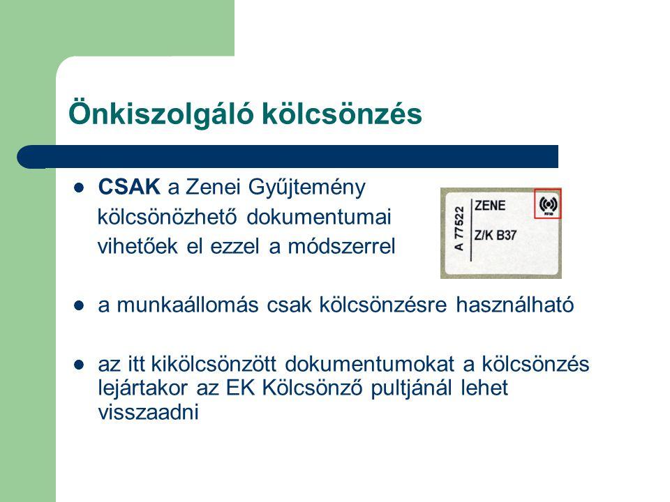 Önkiszolgáló kölcsönzés  CSAK a Zenei Gyűjtemény kölcsönözhető dokumentumai vihetőek el ezzel a módszerrel  a munkaállomás csak kölcsönzésre használható  az itt kikölcsönzött dokumentumokat a kölcsönzés lejártakor az EK Kölcsönző pultjánál lehet visszaadni