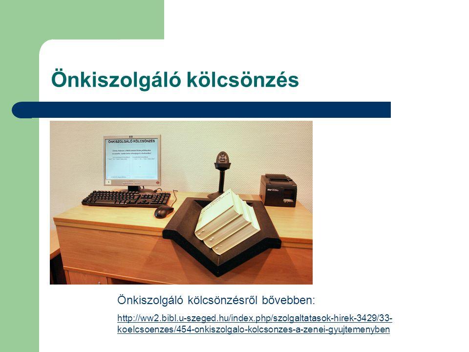 Önkiszolgáló kölcsönzés Önkiszolgáló kölcsönzésről bővebben: http://ww2.bibl.u-szeged.hu/index.php/szolgaltatasok-hirek-3429/33- koelcsoenzes/454-onkiszolgalo-kolcsonzes-a-zenei-gyujtemenyben