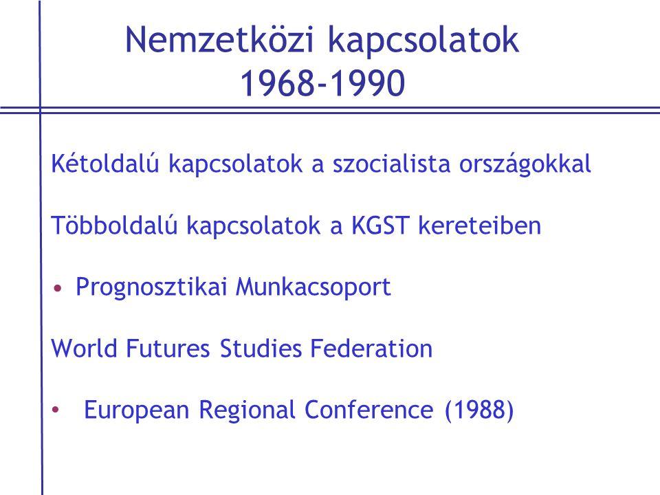 Nemzetközi kapcsolatok 1968-1990 Kétoldalú kapcsolatok a szocialista országokkal Többoldalú kapcsolatok a KGST kereteiben •Prognosztikai Munkacsoport