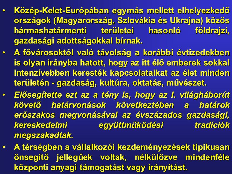 •Közép-Kelet-Európában egymás mellett elhelyezkedő országok (Magyarország, Szlovákia és Ukrajna) közös hármashatármenti területei hasonló földrajzi, gazdasági adottságokkal bírnak.